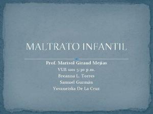 MALTRATO INFANTIL Prof Marisol Giraud Mejas VUE 1101