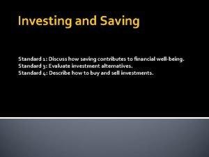 Investing and Saving Standard 1 Discuss how saving