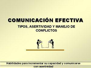 COMUNICACIN EFECTIVA TIPOS ASERTIVIDAD Y MANEJO DE CONFLICTOS