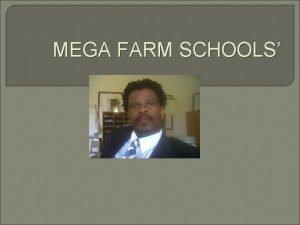 MEGA FARM SCHOOLS MEGA FARM SCHOOLS DEFINITION OF