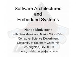 Software Architectures and Embedded Systems Nenad Medvidovic with