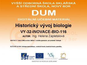 Historick vvoj biologie VY32 INOVACEBIO116 AUTOR Ing Helena
