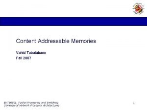Content Addressable Memories Vahid Tabatabaee Fall 2007 ENTS