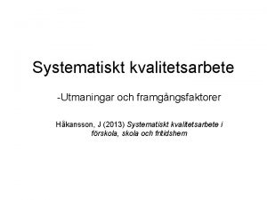 Systematiskt kvalitetsarbete Utmaningar och framgngsfaktorer Hkansson J 2013