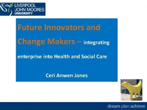 Future Innovators and Change Makers integrating enterprise into