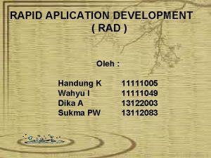RAPID APLICATION DEVELOPMENT RAD Oleh Handung K Wahyu