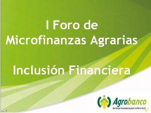 I Foro de Microfinanzas Agrarias Inclusin Financiera Foro