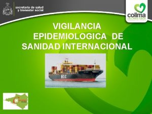 VIGILANCIA EPIDEMIOLOGICA DE SANIDAD INTERNACIONAL VIGILANCIA EPIDEMIOLOGICA EN