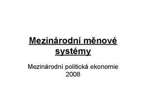 Mezinrodn mnov systmy Mezinrodn politick ekonomie 2008 Penze