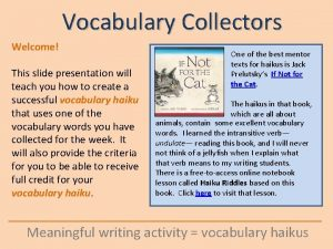 Vocabulary Collectors Welcome This slide presentation will teach