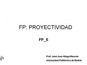FP PROYECTIVIDAD FP5 Prof Jos Juan Aliaga Maraver