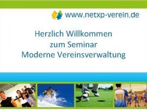 Herzlich Willkommen zum Seminar Moderne Vereinsverwaltung Programm Warum