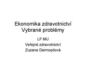 Ekonomika zdravotnictv Vybran problmy LF MU Veejn zdravotnictv