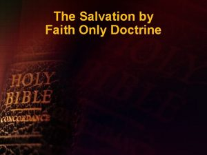 The Salvation by Faith Only Doctrine The Salvation