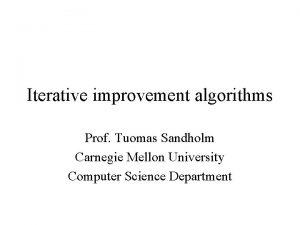 Iterative improvement algorithms Prof Tuomas Sandholm Carnegie Mellon