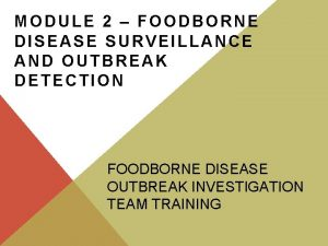 MODULE 2 FOODBORNE DISEASE SURVEILLANCE AND OUTBREAK DETECTION