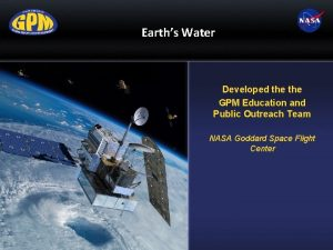 Earths Water Developed the GPM Education and Public