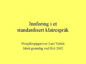 Innfring i et standardisert klatresprk Prosjektoppgave av Lars