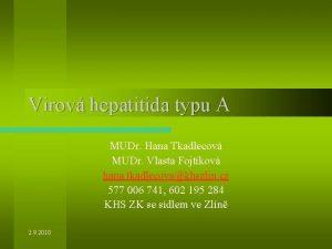 Virov hepatitida typu A MUDr Hana Tkadlecov MUDr