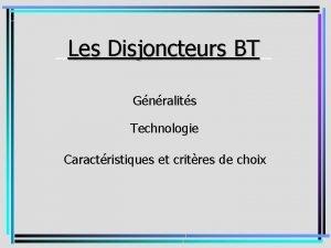 Les Disjoncteurs BT BT Gnralits Technologie Caractristiques et