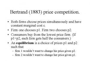 Bertrand 1883 price competition Both firms choose prices