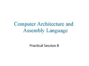 Computer Architecture and Assembly Language Practical Session 8