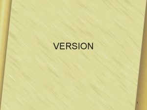 VERSION 1 Definition Version is an operation in