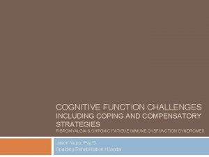 COGNITIVE FUNCTION CHALLENGES INCLUDING COPING AND COMPENSATORY STRATEGIES