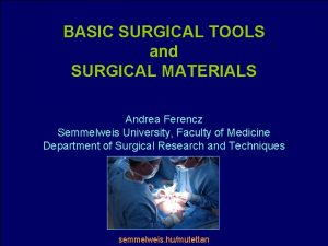 BASIC SURGICAL TOOLS and SURGICAL MATERIALS Andrea Ferencz
