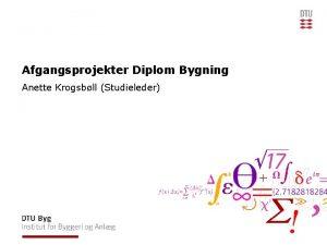Afgangsprojekter Diplom Bygning Anette Krogsbll Studieleder Dagens program