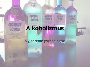 Alkoholizmus Vyjadrenie psycholgov Profil alkoholika Ako spoznme alkoholika