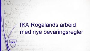 IKA Rogalands arbeid med nye bevaringsregler Program Litt