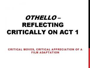 OTHELLO REFLECTING CRITICALLY ON ACT 1 CRITICAL MOVES