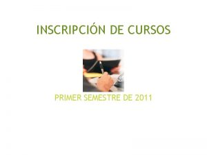 INSCRIPCIN DE CURSOS PRIMER SEMESTRE DE 2011 CUNDO