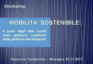 Workshop MOBILITA SOSTENIBILE il ruolo degli Enti Locali
