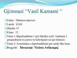 Gjimnazi Vasil Kamami Fusha Shkenca natyrore Lenda KIMI