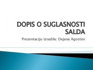 DOPIS O SUGLASNOSTI SALDA Prezentaciju izradila Dejana Agostini
