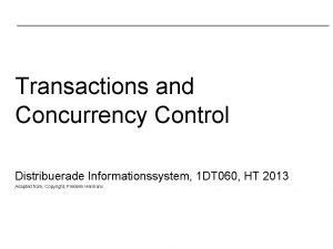 Transactions and Concurrency Control Distribuerade Informationssystem 1 DT
