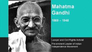 Mahatma Gandhi 1869 1948 Lawyer and Civil Rights