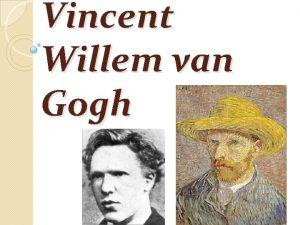 Vincent Willem van Gogh Vincent Willem van Gogh