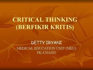 CRITICAL THINKING BERFIKIR KRITIS DETTY IRYANI MEDICAL EDUCATION