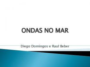 ONDAS NO MAR Diego Domingos e Raul Beber