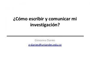 Cmo escribir y comunicar mi investigacin Giovanna Danies