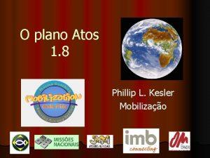 O plano Atos 1 8 Phillip L Kesler