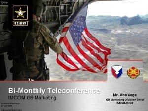 UNCLASSIFIEDFOUO BiMonthly Teleconference IMCOM G 9 Marketing Version