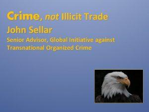 Crime not Illicit Trade John Sellar Senior Advisor