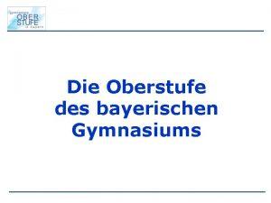 Die Oberstufe des bayerischen Gymnasiums Die neue Oberstufe