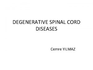 DEGENERATIVE SPINAL CORD DISEASES Cemre YILMAZ Spinal Cord