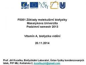 F 5351 Zklady molekulrn biofyziky Masarykova Univerzita Podzimn