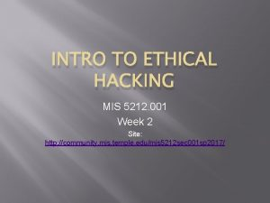 INTRO TO ETHICAL HACKING MIS 5212 001 Week